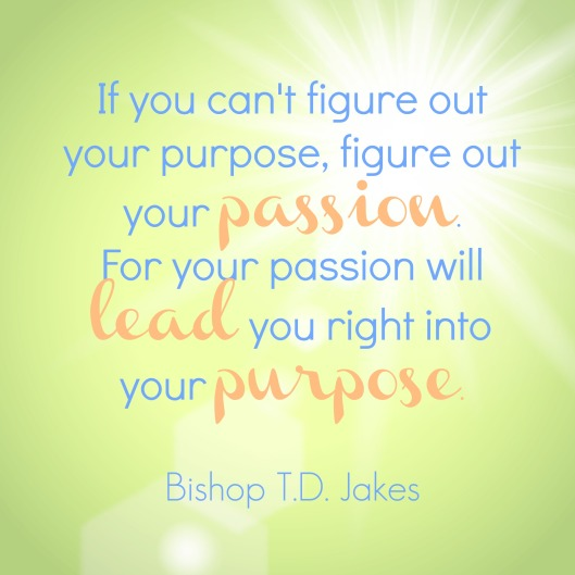 tdjakes quote passion purpose