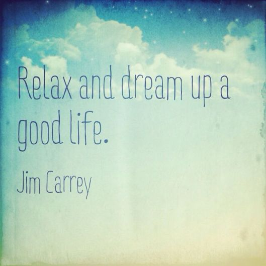 relax and dream up a good life quote